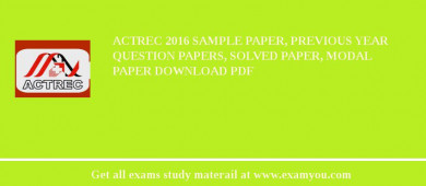 ACTREC 2017 Sample Paper, Previous Year Question Papers, Solved Paper, Modal Paper Download PDF