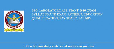 SSG Laboratory Assistant 2017 Exam Syllabus And Exam Pattern, Education Qualification, Pay scale, Salary