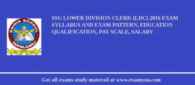 SSG Lower Division Clerk (LDC) 2016 Exam Syllabus And Exam Pattern, Education Qualification, Pay scale, Salary