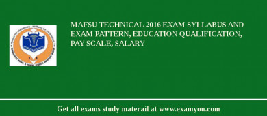 MAFSU Technical 2018 Exam Syllabus And Exam Pattern, Education Qualification, Pay scale, Salary