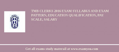 TMB Clerks 2018 Exam Syllabus And Exam Pattern, Education Qualification, Pay scale, Salary