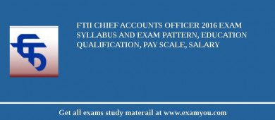 FTII Chief Accounts Officer 2017 Exam Syllabus And Exam Pattern, Education Qualification, Pay scale, Salary