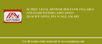 ACTREC Legal Advisor 2018 Exam Syllabus And Exam Pattern, Education Qualification, Pay scale, Salary