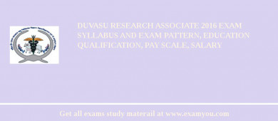 DUVASU Research Associate 2018 Exam Syllabus And Exam Pattern, Education Qualification, Pay scale, Salary