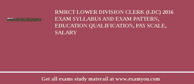 RMRCT Lower Division Clerk (LDC) 2016 Exam Syllabus And Exam Pattern, Education Qualification, Pay scale, Salary