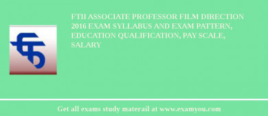 FTII Associate Professor Film Direction 2017 Exam Syllabus And Exam Pattern, Education Qualification, Pay scale, Salary