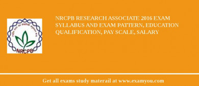 NRCPB Research Associate 2016 Exam Syllabus And Exam Pattern, Education Qualification, Pay scale, Salary