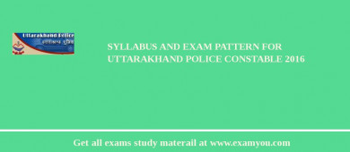 Syllabus and Exam Pattern For Uttarakhand Police Constable 2017