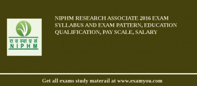 NIPHM Research Associate 2017 Exam Syllabus And Exam Pattern, Education Qualification, Pay scale, Salary