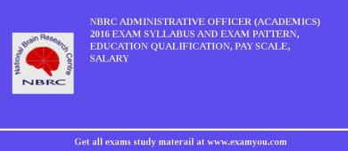 NBRC Administrative Officer (Academics) 2018 Exam Syllabus And Exam Pattern, Education Qualification, Pay scale, Salary