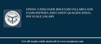 UPSSSC Cataloger 2017 Exam Syllabus And Exam Pattern, Education Qualification, Pay scale, Salary