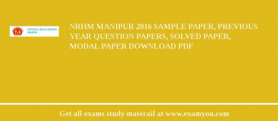 NRHM Manipur 2017 Sample Paper, Previous Year Question Papers, Solved Paper, Modal Paper Download PDF