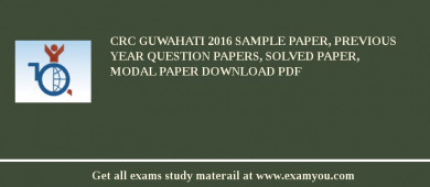 CRC Guwahati 2017 Sample Paper, Previous Year Question Papers, Solved Paper, Modal Paper Download PDF