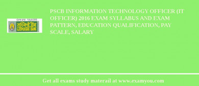 PSCB Information Technology Officer (IT Officer) 2017 Exam Syllabus And Exam Pattern, Education Qualification, Pay scale, Salary