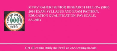 MPKV Rahuri Senior Research Fellow (SRF) 2017 Exam Syllabus And Exam Pattern, Education Qualification, Pay scale, Salary