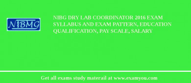 NIBG Dry Lab Coordinator 2017 Exam Syllabus And Exam Pattern, Education Qualification, Pay scale, Salary