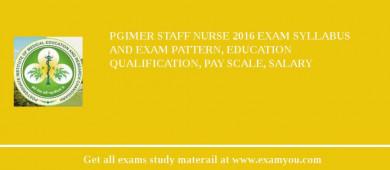 PGIMER Staff Nurse 2017 Exam Syllabus And Exam Pattern, Education Qualification, Pay scale, Salary