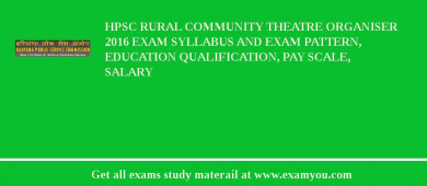HPSC Rural Community Theatre Organiser 2018 Exam Syllabus And Exam Pattern, Education Qualification, Pay scale, Salary