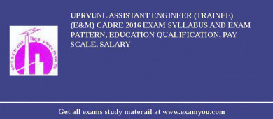UPRVUNL Assistant Engineer (Trainee) (E&M) cadre 2017 Exam Syllabus And Exam Pattern, Education Qualification, Pay scale, Salary