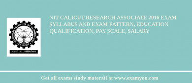 NIT Calicut Research Associate 2016 Exam Syllabus And Exam Pattern, Education Qualification, Pay scale, Salary