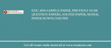 ESIC 2017 Sample Paper, Previous Year Question Papers, Solved Paper, Modal Paper Download PDF
