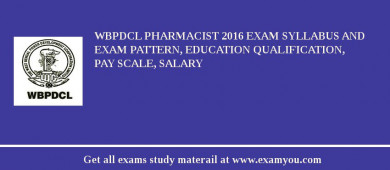 WBPDCL Pharmacist 2018 Exam Syllabus And Exam Pattern, Education Qualification, Pay scale, Salary