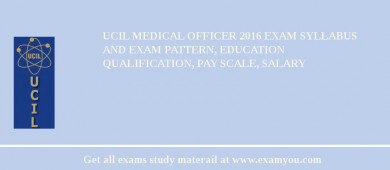 UCIL Medical Officer 2018 Exam Syllabus And Exam Pattern, Education Qualification, Pay scale, Salary