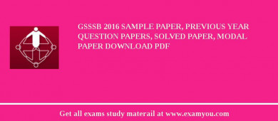 GSSSB (Gujarat Secondary Service Selection Board) 2018 Sample Paper, Previous Year Question Papers, Solved Paper, Modal Paper Download PDF