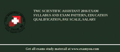 TMC Scientific Assistant 2017 Exam Syllabus And Exam Pattern, Education Qualification, Pay scale, Salary