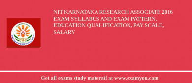 NIT Karnataka Research Associate 2016 Exam Syllabus And Exam Pattern, Education Qualification, Pay scale, Salary
