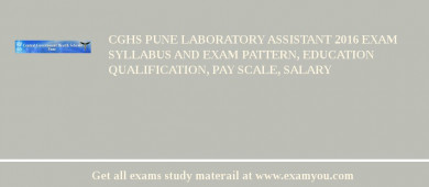 CGHS Pune Laboratory Assistant 2018 Exam Syllabus And Exam Pattern, Education Qualification, Pay scale, Salary