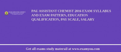 PAU Assistant Chemist 2017 Exam Syllabus And Exam Pattern, Education Qualification, Pay scale, Salary