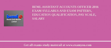 BEML Assistant Accounts Officer 2017 Exam Syllabus And Exam Pattern, Education Qualification, Pay scale, Salary
