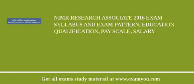 NIMR Research Associate 2016 Exam Syllabus And Exam Pattern, Education Qualification, Pay scale, Salary
