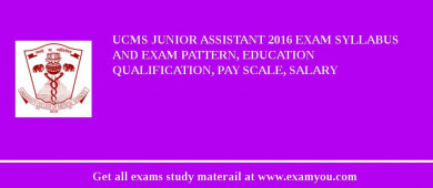 UCMS Junior Assistant 2016 Exam Syllabus And Exam Pattern, Education Qualification, Pay scale, Salary