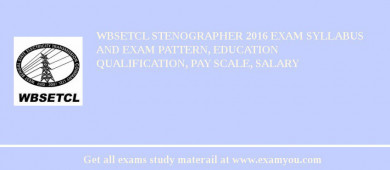 WBSETCL Stenographer 2016 Exam Syllabus And Exam Pattern, Education Qualification, Pay scale, Salary