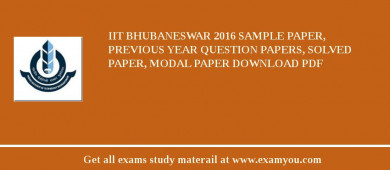 IIT Bhubaneswar 2017 Sample Paper, Previous Year Question Papers, Solved Paper, Modal Paper Download PDF
