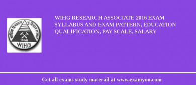 WIHG Research Associate 2016 Exam Syllabus And Exam Pattern, Education Qualification, Pay scale, Salary