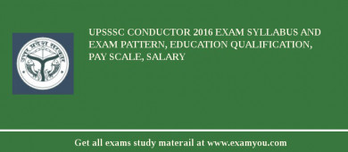 UPSSSC Conductor 2017 Exam Syllabus And Exam Pattern, Education Qualification, Pay scale, Salary