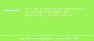 CCARI Field Assistant 2018 Exam Syllabus And Exam Pattern, Education Qualification, Pay scale, Salary