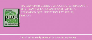 Haryana PWD Clerk cum Computer Operator 2017 Exam Syllabus And Exam Pattern, Education Qualification, Pay scale, Salary