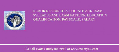 NCAOR Research Associate 2016 Exam Syllabus And Exam Pattern, Education Qualification, Pay scale, Salary