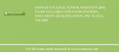 Shivaji College Junior Assistant 2016 Exam Syllabus And Exam Pattern, Education Qualification, Pay scale, Salary