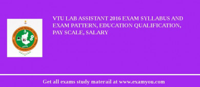 VTU Lab Assistant 2018 Exam Syllabus And Exam Pattern, Education Qualification, Pay scale, Salary