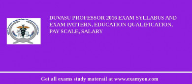 DUVASU Professor 2017 Exam Syllabus And Exam Pattern, Education Qualification, Pay scale, Salary