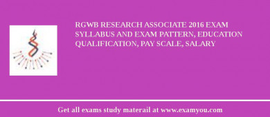 RGWB Research Associate 2017 Exam Syllabus And Exam Pattern, Education Qualification, Pay scale, Salary