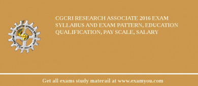 CGCRI Research Associate 2017 Exam Syllabus And Exam Pattern, Education Qualification, Pay scale, Salary