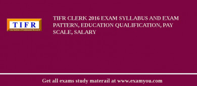 TIFR Clerk 2017 Exam Syllabus And Exam Pattern, Education Qualification, Pay scale, Salary