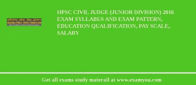HPSC Civil Judge (Junior Division) 2018 Exam Syllabus And Exam Pattern, Education Qualification, Pay scale, Salary