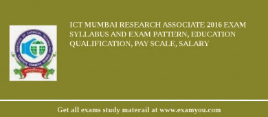 ICT Mumbai Research Associate 2017 Exam Syllabus And Exam Pattern, Education Qualification, Pay scale, Salary
